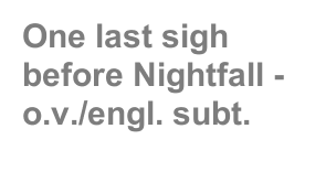 One last sigh before Nightfall - o.v./engl. subt.